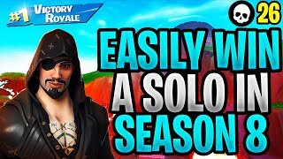 How To EASILY WIN A Solo In Fortnite Season 8! (Fortnite How To Win Solo - Season 8)