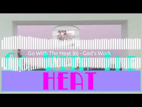 Go With The Heat 86 – God's Work