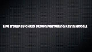 Life Itself by Chris Brown featuring Kevin McCall with Lyrics