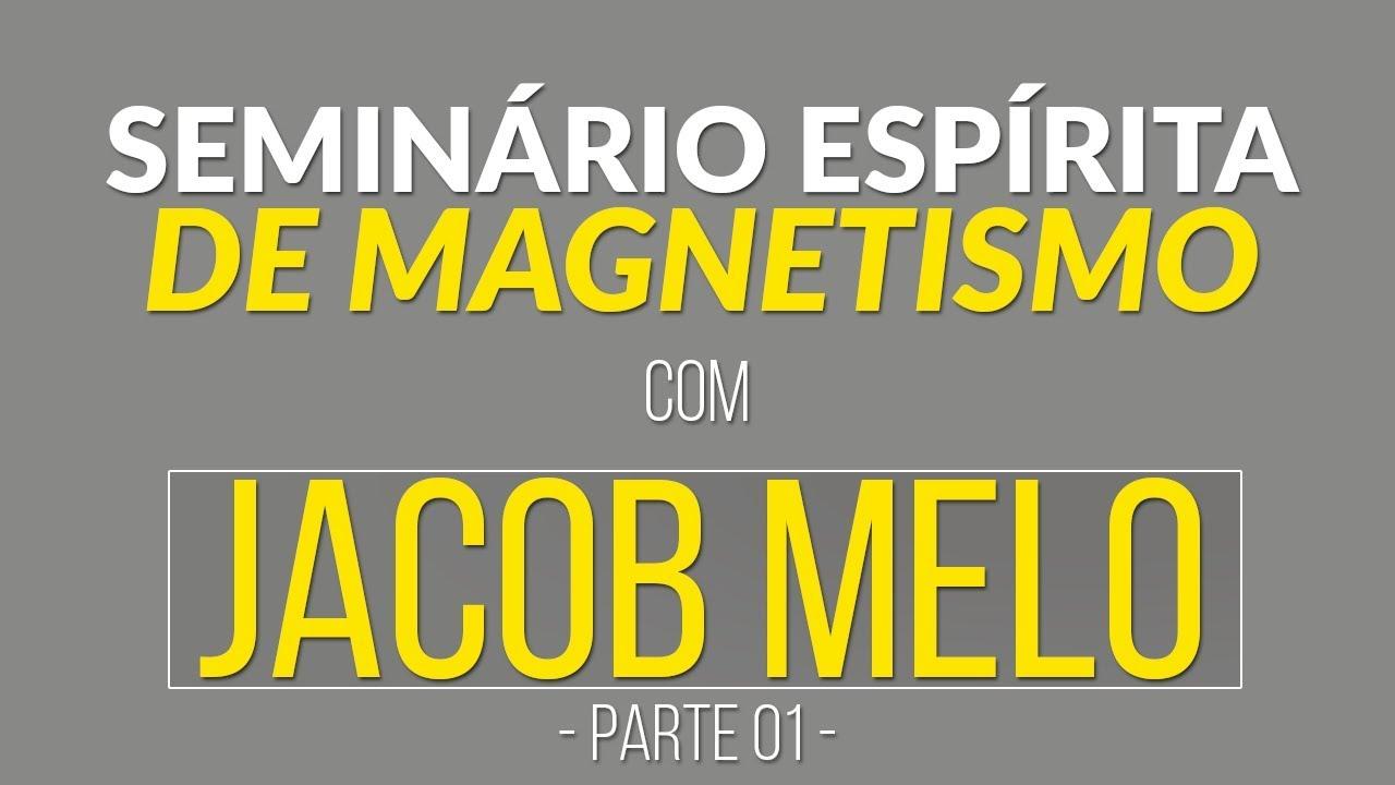 Seminário de Magnetismo com Jacob Melo - Parte 01