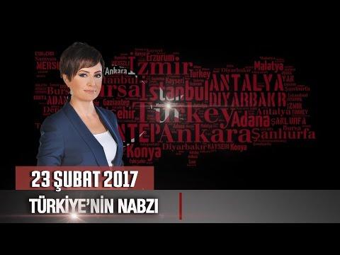 Türkiye'nin Nabzı - 23 Şubat 2017