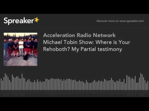 Michael Tobin Show: Where is Your Rehoboth? My Partial testimony
