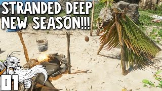 "Stranded Deep Gameplay Part 1 - ""NEW SEASON...SO MUCH NEW STUFF!!!""  - Let's Play Walkthrough"
