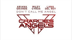 Ariana Grande, Miley Cyrus and Lana Del Rey [Charlie's Angels] - Don't Call Me Angel (The Re-Up)