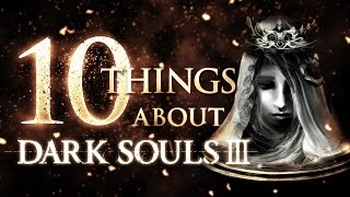 10 Things You Don't Know About Dark Souls 3