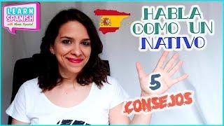 5 Consejos para HABLAR ESPAÑOL como un nativo || Aprender español