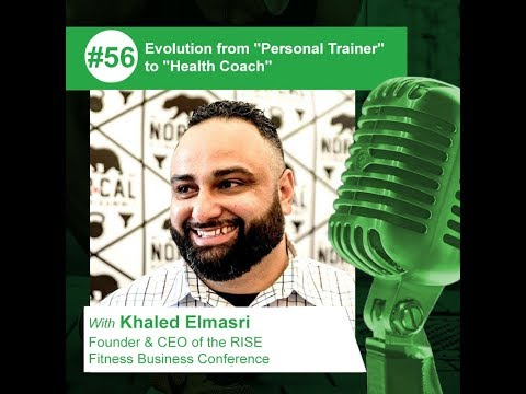"Episode 56 - Khaled Elmasri - Evolution from ""Personal Trainer"" to ""Health Coach"""