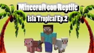 Minecraft con Reptile | Isla Tropical Ep.2