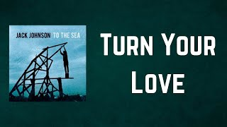 Jack Johnson - Turn Your Love (Lyrics)