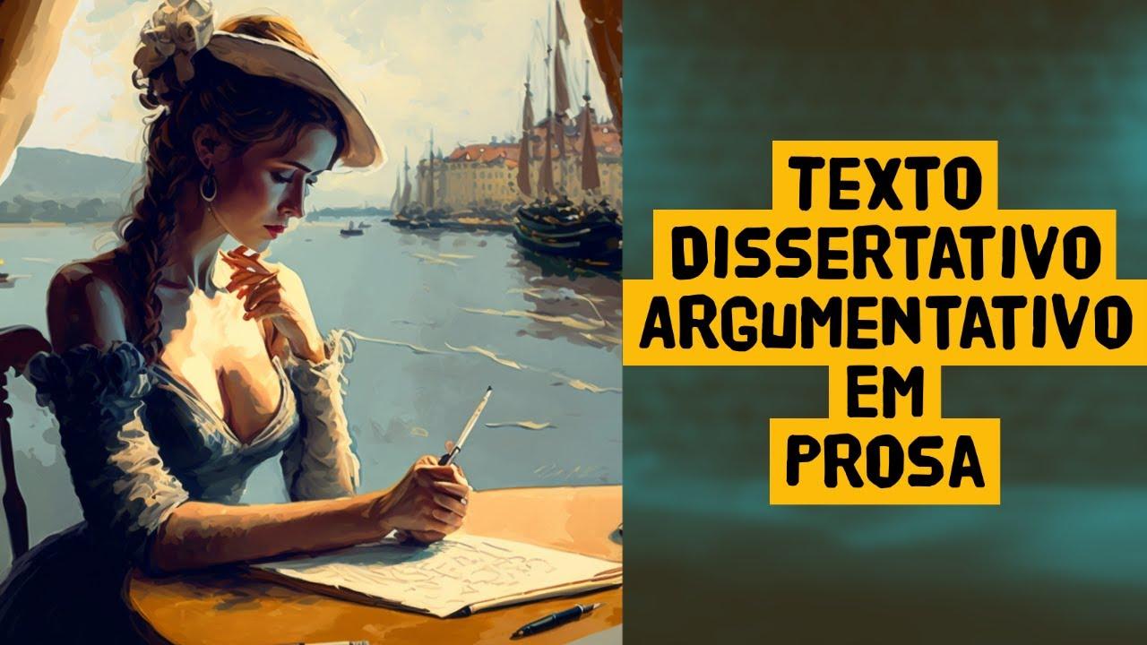 Texto Dissertativo Argumentativo Em Prosa Estrutura Exemplo E Como Fazer Youtube