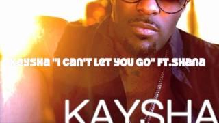 "kaysha ft shana ""i can't let you go"" 2010 instrumental"