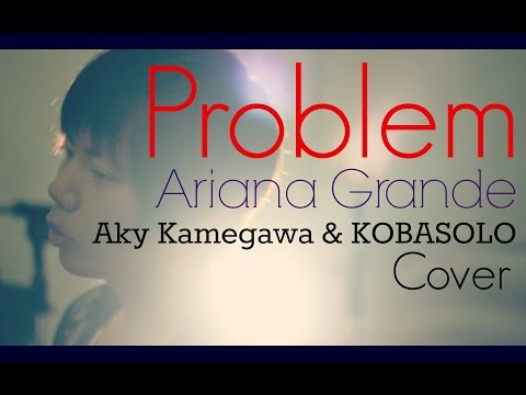 Ariana Grande - Problem ft. Iggy Azalea (Aky Kamegawa & KOBASOLO Cover)
