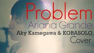 """Problem"" - Ariana Grande & Iggy Azalea(Aky Kamegawa & KOBASOLO Co..."