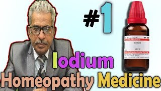 Homeopathy Medicine - Iodium  (Part-1) -- Dr P.S. Tiwari