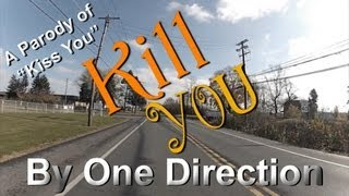 Kill You - A Parody of Kiss You (by One Direction)