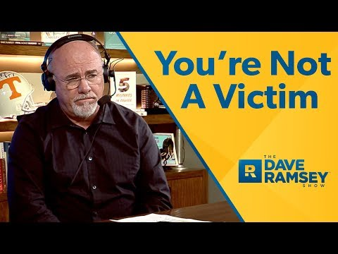You're Not A Victim!  Dave Ramsey Rant