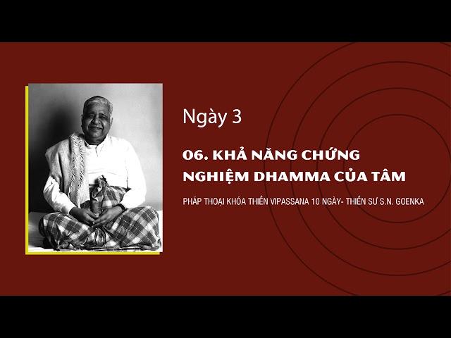 06. KHẢ NĂNG CHỨNG NGHIỆM DHAMMA CỦA TÂM- NGÀY 3 - Goenka - Pháp Thoại Khóa Thiền Vipassana 10 Ngày