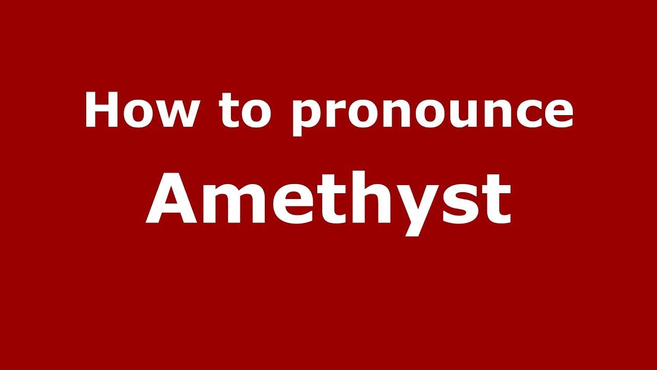 How to say or pronounce Amethyst - PronounceNames.com