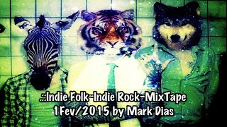 .::Indie Folk~Indie Rock MixTape 1Fev/2015 by Mark Dias [HD]