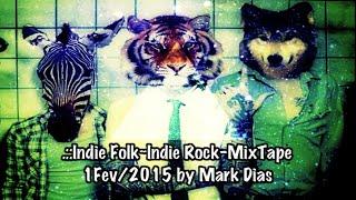 .::Indie Folk~Indie Rock MixTape 1Fev/2015 by Mark Dias [HD]