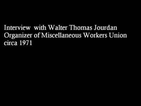 Interview with Walter Thomas Jourdan, Organizer of Miscellaneous Workers Union, Inc. circa 1971