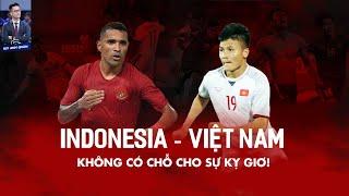 INDONESIA - VIỆT NAM: KHÔNG CÓ CHỖ CHO SỰ KỴ GIƠ!