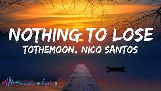 ToTheMoon, Nico Santos - Nothing To Lose (Lyrics)