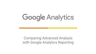 Comparing Advanced Analysis with Google Analytics Reporting