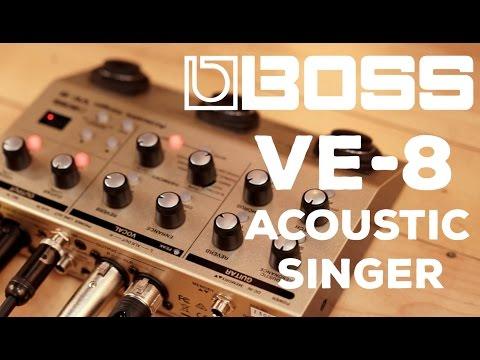 Boss | VE-8 Acoustic Singer | The Perfect Singer-Songwriter Pedal?