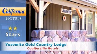 Yosemite Gold Country Lodge, Coulterville Hotels - California