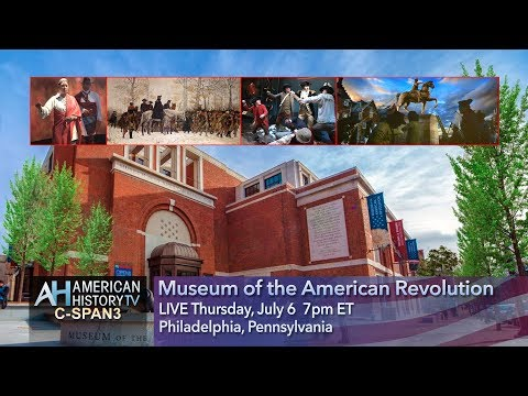 Museum of the American Revolution LIVE July 6 - 7pm to 9pm ET on C-SPAN3