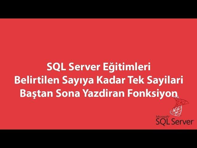 SQL Server'da Belirtilen Sayıya Kadar Tek Sayilari Baştan Sona Yazdiran Fonksiyon