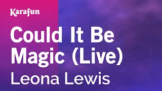 Karaoke Could It Be Magic (Live) - Leona Lewis *