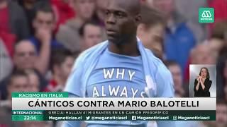 Racismo en el Calcio Cánticos contra Mario Balotelli en Italia