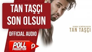 TAN TAŞÇI - SON OLSUN  ( OFFICIAL AUDIO ) Video