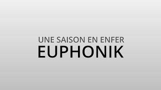EUPHONIK  - UNE SAISON EN ENFER