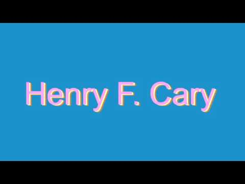 How to Pronounce Henry F. Cary