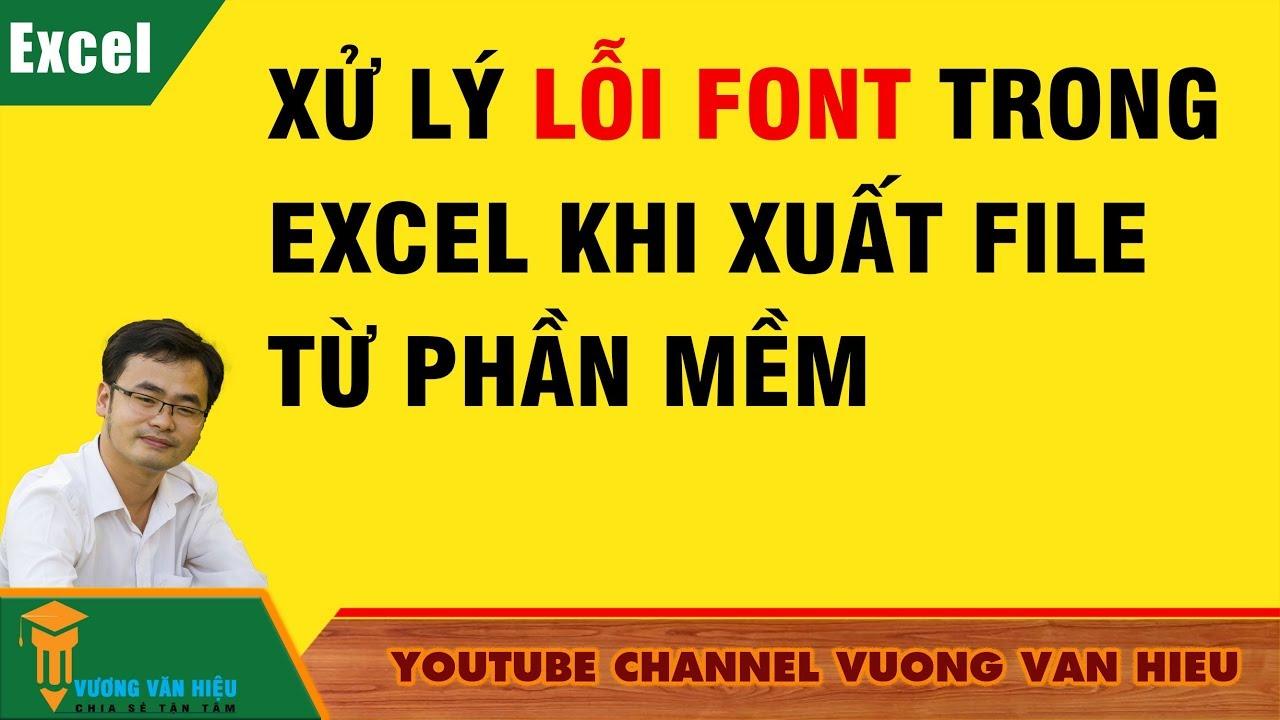 Thủ Thuật Excel ✅ Xử lý lỗi font trong excel khi xuất file từ phần mềm ✅ Vương Văn Hiệu