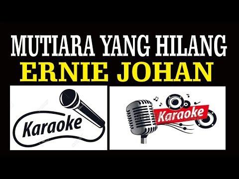 MUTIARA YANG HILANG, ERNIE JOHAN, POP INDONESIA, KARAOKE