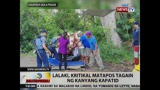 BT: Lalaki, kritikal matapos tagain ng kanyang kapatid sa Bula, CamSur