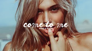 Come to Me - Avicii u0026 Alesso X Jay Alvarrez (Music Video)