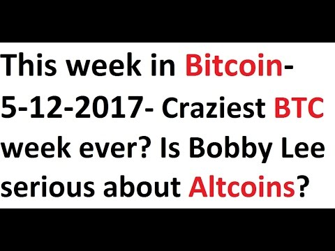 This week in Bitcoin- 5-12-2017- Craziest BTC week ever? Is Bobby Lee serious about Altcoins?