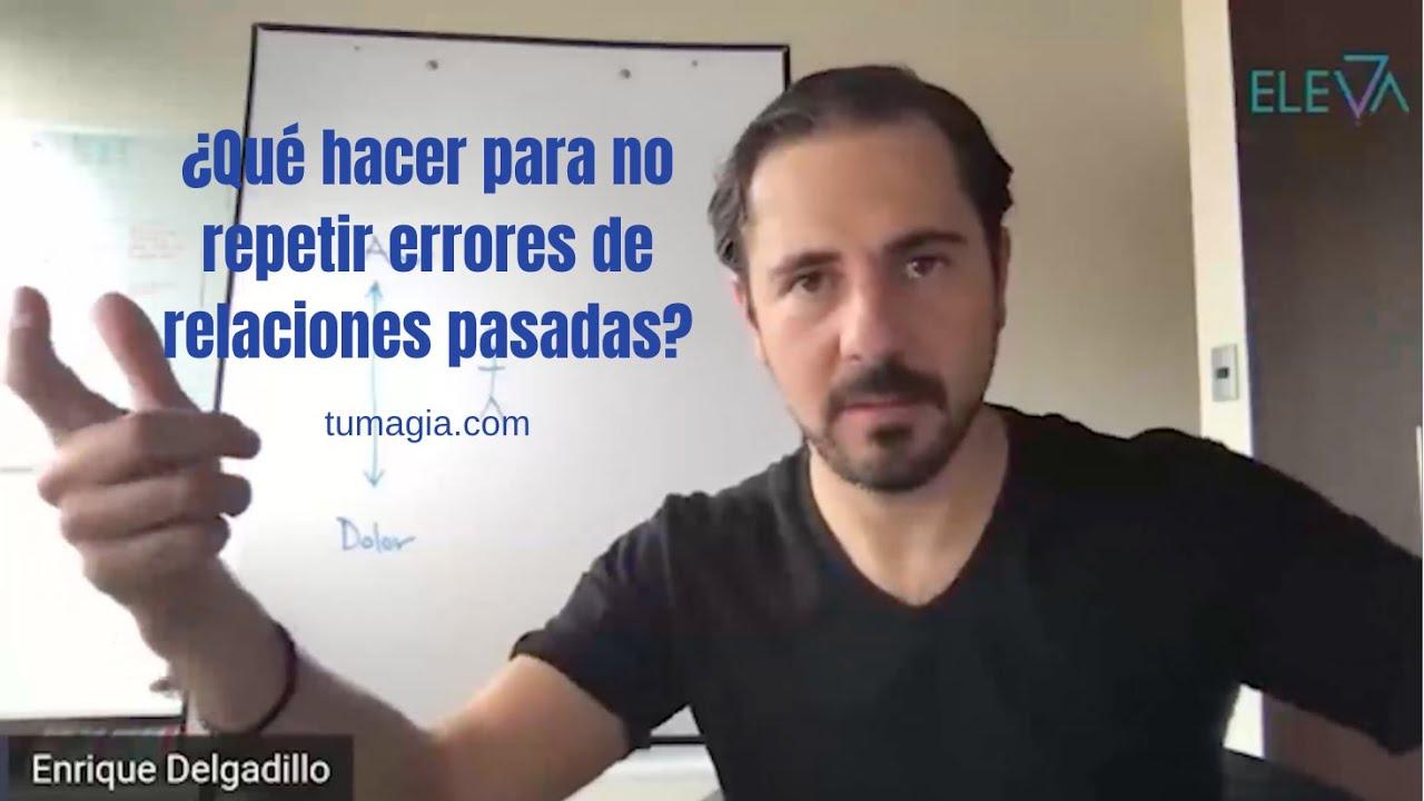 ¿Qué hacer para no repetir errores de relaciones pasadas? | Enrique Delgadillo