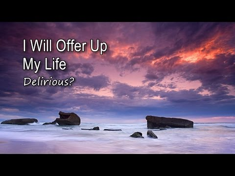 I Will Offer Up My Life - Delirious? [with lyrics]