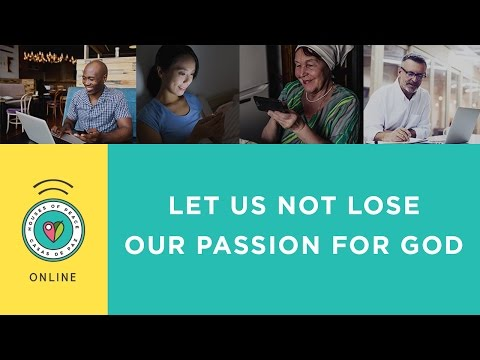 Let Us Not Lose Our Passion For God - House Of Peace Online | May 17, 2017