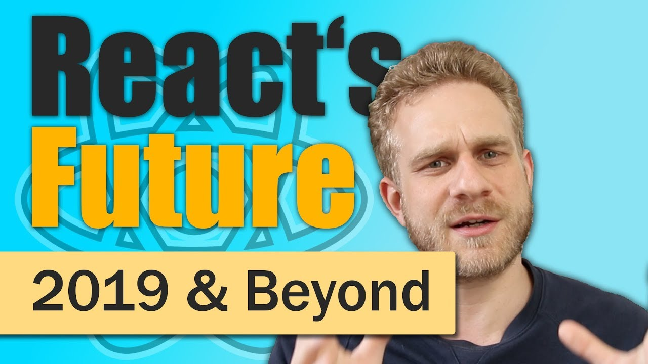 React js in 2019 & Beyond