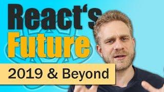React.js in 2019 & Beyond
