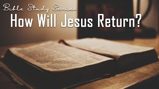 How Will Jesus Come Again? Bible Study on the Second Coming of Jesus #3