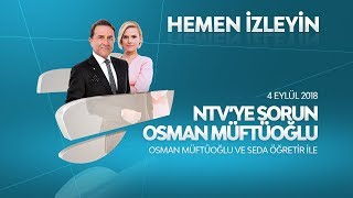 Osman Müftüoğlu ile NTV'ye Sorun 4 Eylül 2018