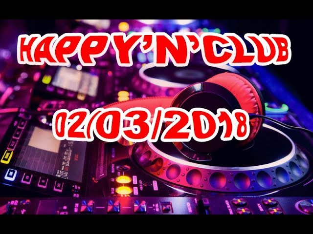 ( Electro - House - Bigroom ) HAPPY'N'CLUB 02/03/2018 mixed by JOY